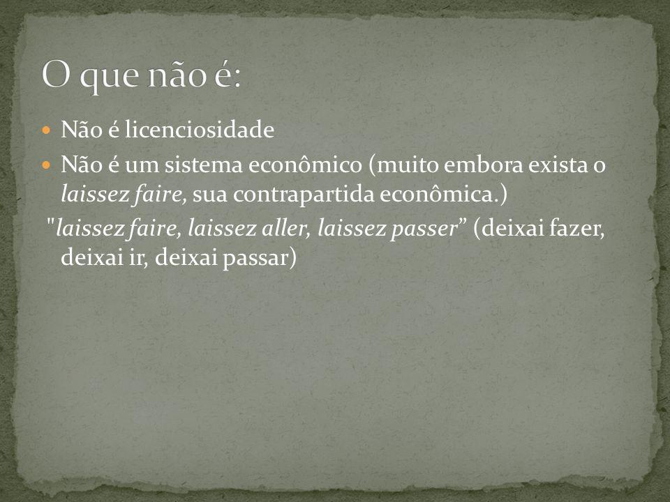 Não é licenciosidade Não é um sistema econômico (muito embora exista o laissez faire, sua contrapartida econômica.) laissez faire, laissez aller, laissez passer (deixai fazer, deixai ir, deixai passar)