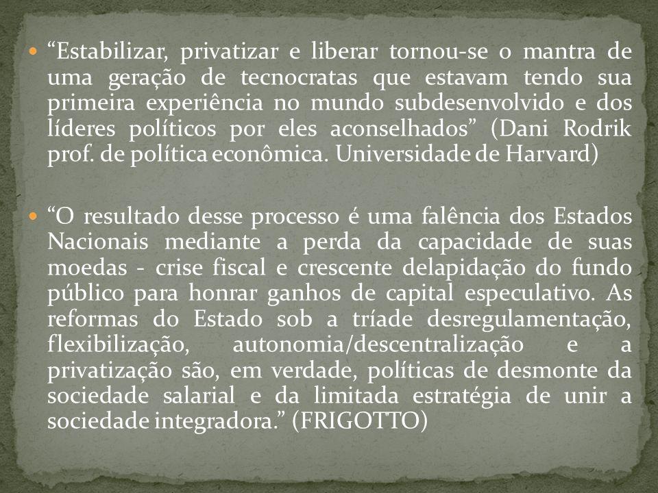 Estabilizar, privatizar e liberar tornou-se o mantra de uma geração de tecnocratas que estavam tendo sua primeira experiência no mundo subdesenvolvido e dos líderes políticos por eles aconselhados (Dani Rodrik prof.