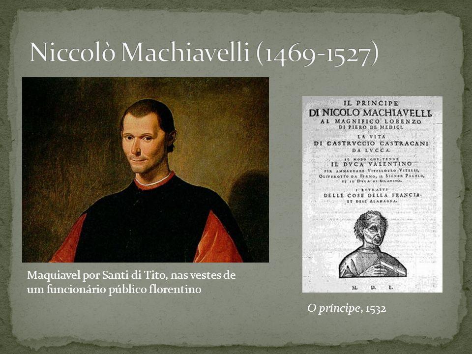 Maquiavel por Santi di Tito, nas vestes de um funcionário público florentino O príncipe, 1532