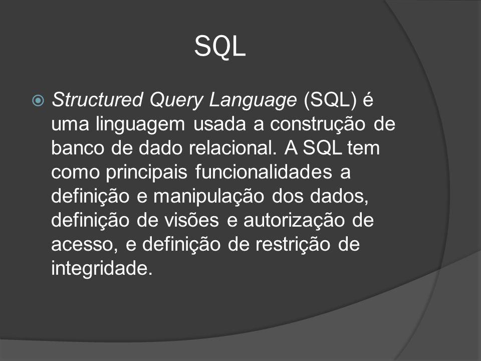SQL Structured Query Language (SQL) é uma linguagem usada a construção de banco de dado relacional. A SQL tem como principais funcionalidades a defini