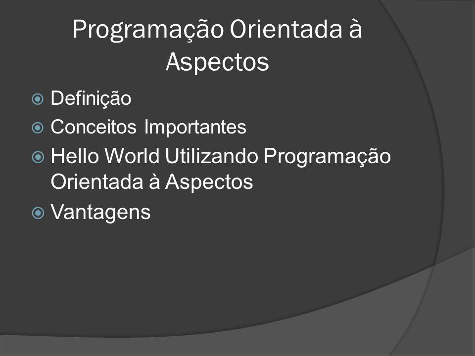 Definição Conceitos Importantes Hello World Utilizando Programação Orientada à Aspectos Vantagens