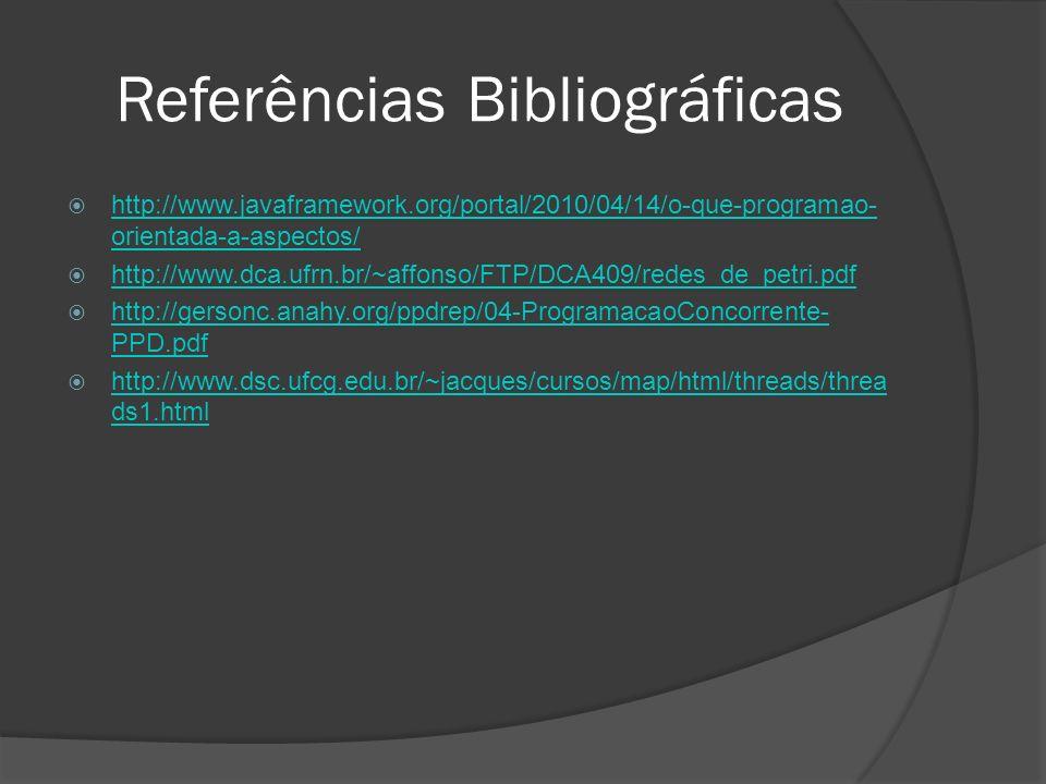 Referências Bibliográficas http://www.javaframework.org/portal/2010/04/14/o-que-programao- orientada-a-aspectos/ http://www.javaframework.org/portal/2