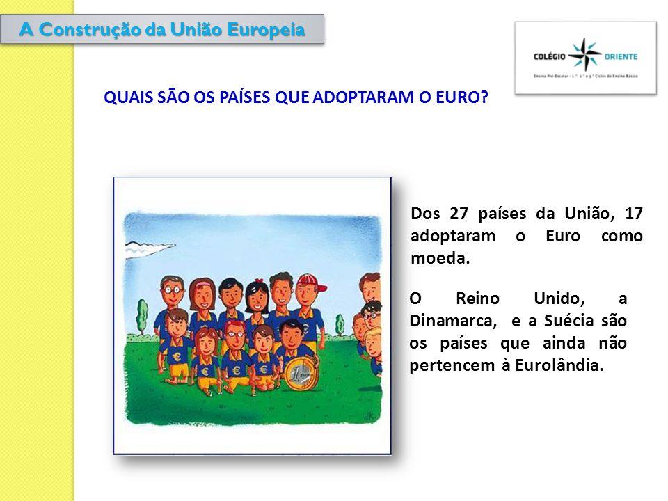 QUAIS SÃO OS PAÍSES QUE ADOPTARAM O EURO? Dos 27 países da União, 17 adoptaram o Euro como moeda. O Reino Unido, a Dinamarca, e a Suécia são os países