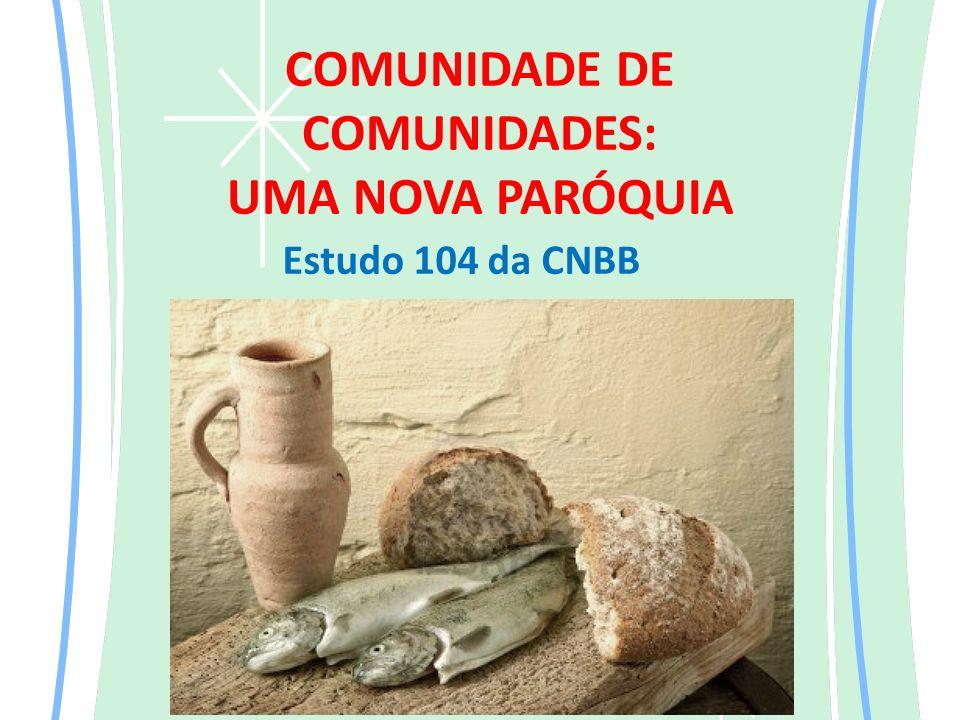 COMUNIDADE DE COMUNIDADES: UMA NOVA PARÓQUIA Estudo 104 da CNBB