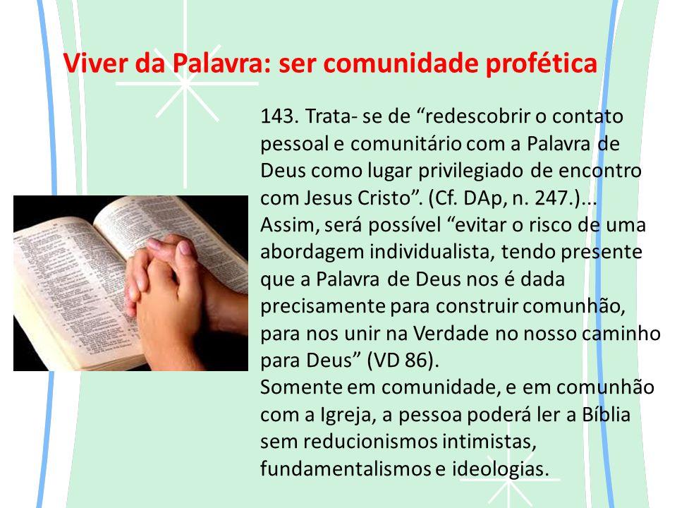 143. Trata- se de redescobrir o contato pessoal e comunitário com a Palavra de Deus como lugar privilegiado de encontro com Jesus Cristo. (Cf. DAp, n.