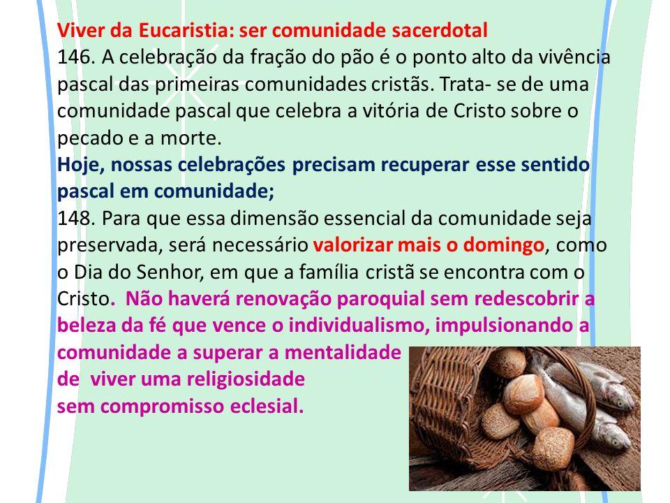 Viver da Eucaristia: ser comunidade sacerdotal 146.