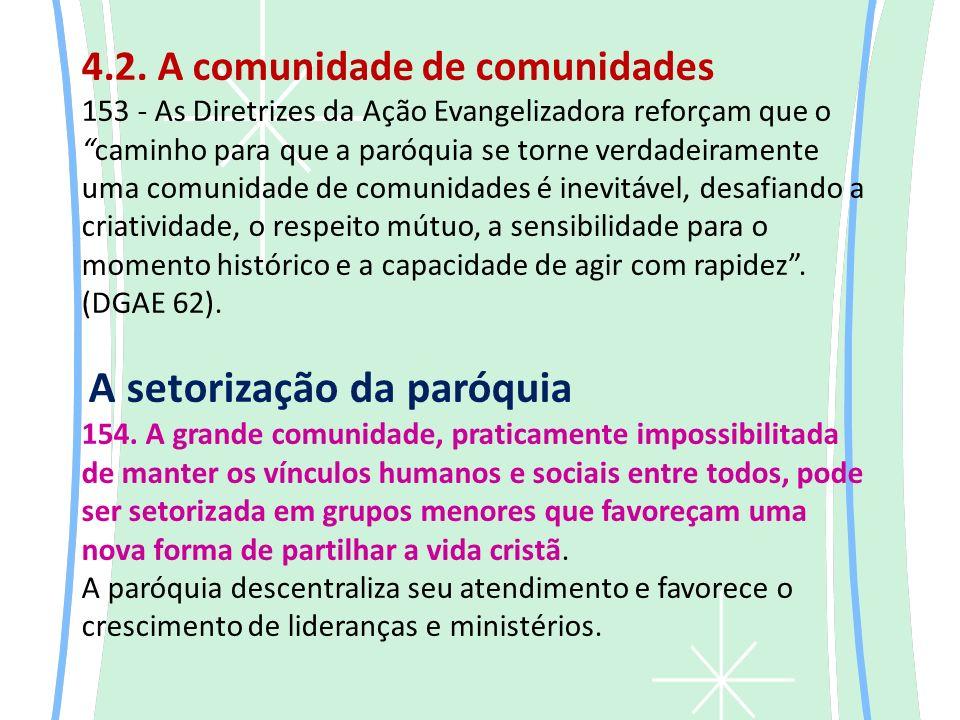 4.2. A comunidade de comunidades 153 - As Diretrizes da Ação Evangelizadora reforçam que ocaminho para que a paróquia se torne verdadeiramente uma com