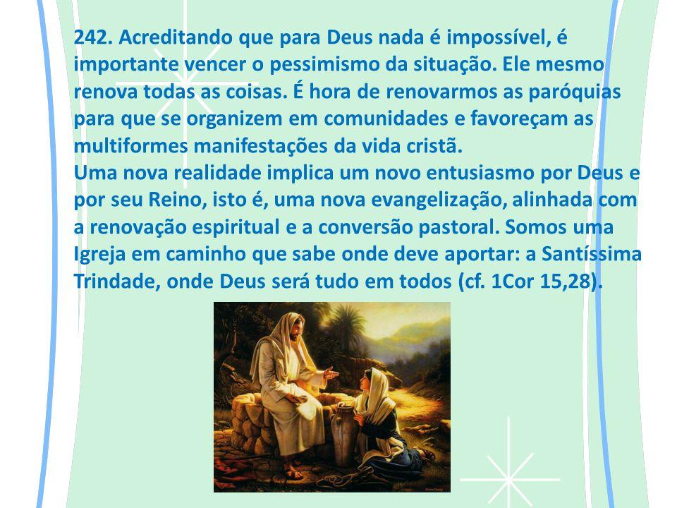242.Acreditando que para Deus nada é impossível, é importante vencer o pessimismo da situação.