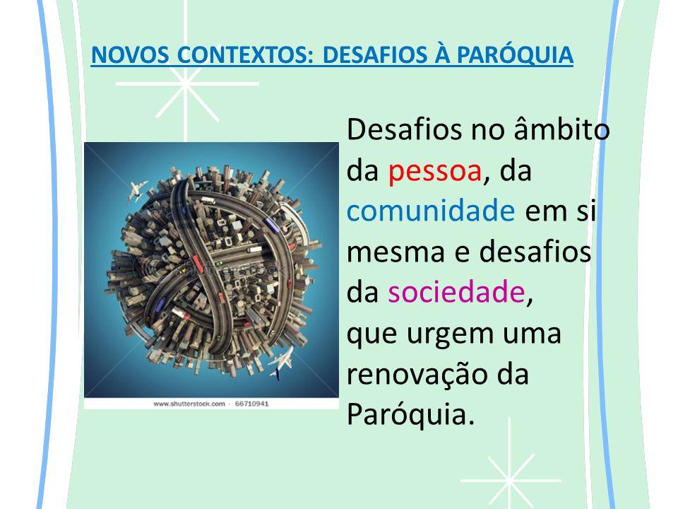Desafios no âmbito da pessoa, da comunidade em si mesma e desafios da sociedade, que urgem uma renovação da Paróquia.