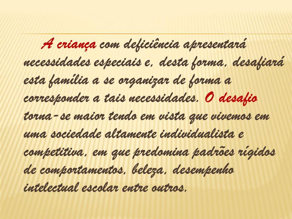 A criança com deficiência apresentará necessidades especiais e, desta forma, desafiará esta família a se organizar de forma a corresponder a tais nece