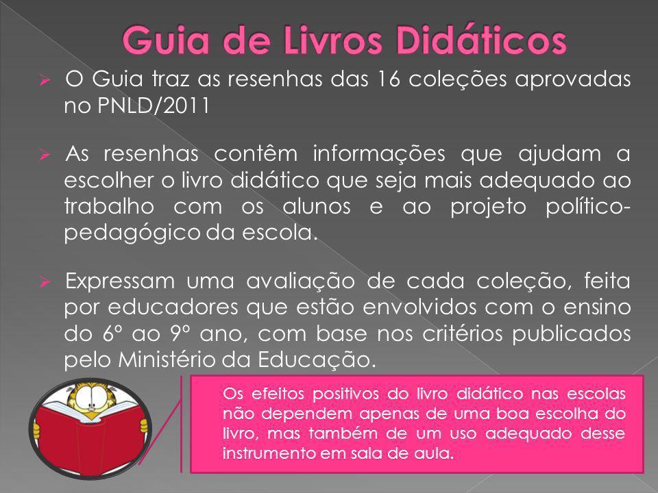 O Guia traz as resenhas das 16 coleções aprovadas no PNLD/2011 As resenhas contêm informações que ajudam a escolher o livro didático que seja mais ade