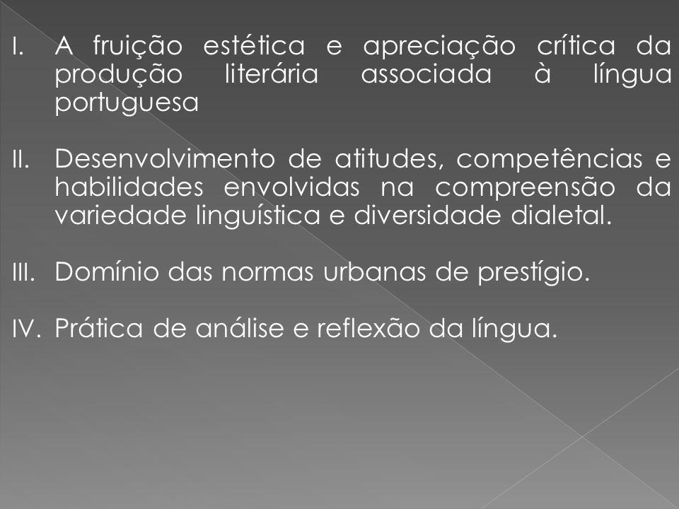 I. A fruição estética e apreciação crítica da produção literária associada à língua portuguesa II. Desenvolvimento de atitudes, competências e habilid