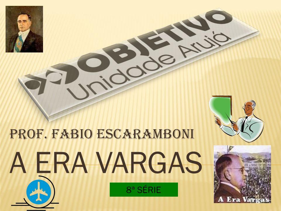PROF. FABIO ESCARAMBONI A ERA VARGAS 8ª SÉRIE