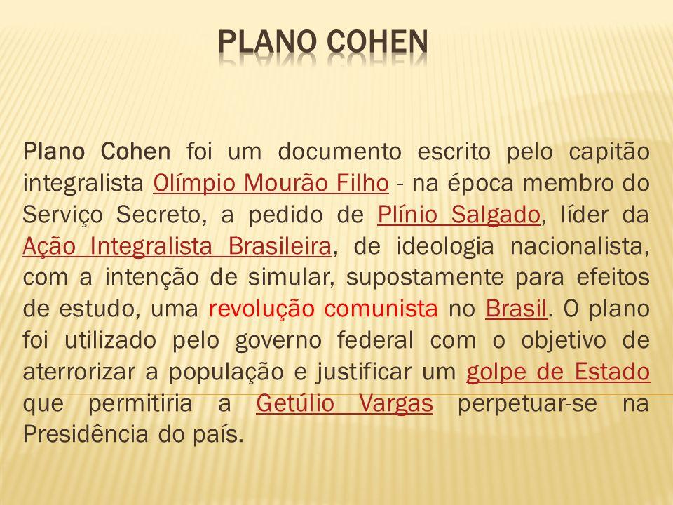 Plano Cohen foi um documento escrito pelo capitão integralista Olímpio Mourão Filho - na época membro do Serviço Secreto, a pedido de Plínio Salgado,
