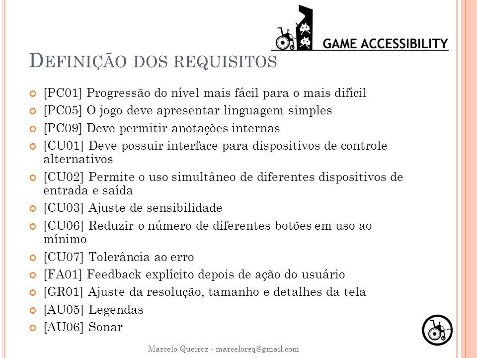 D EFINIÇÃO DOS REQUISITOS [PC01] Progressão do nível mais fácil para o mais difícil [PC05] O jogo deve apresentar linguagem simples [PC09] Deve permit