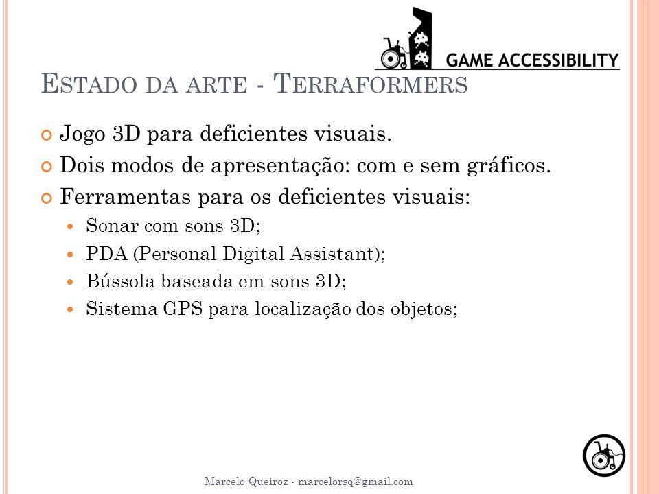 E STADO DA ARTE - T ERRAFORMERS Jogo 3D para deficientes visuais. Dois modos de apresentação: com e sem gráficos. Ferramentas para os deficientes visu