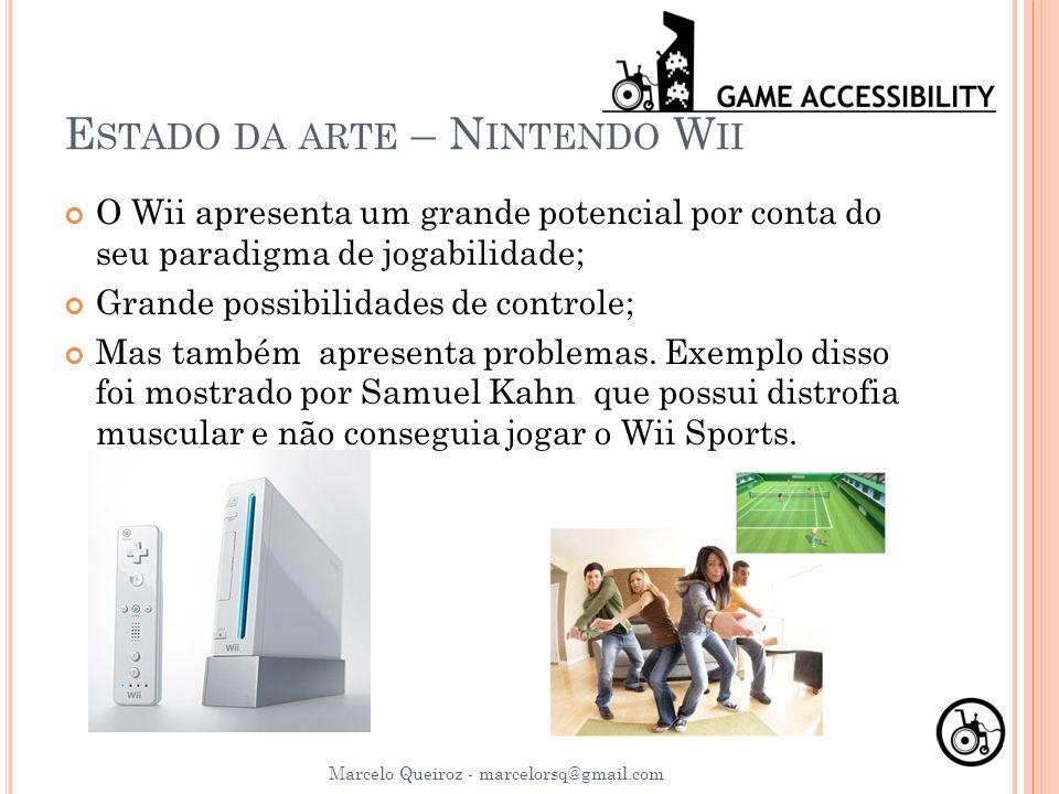 E STADO DA ARTE – N INTENDO W II Marcelo Queiroz - marcelorsq@gmail.com O Wii apresenta um grande potencial por conta do seu paradigma de jogabilidade