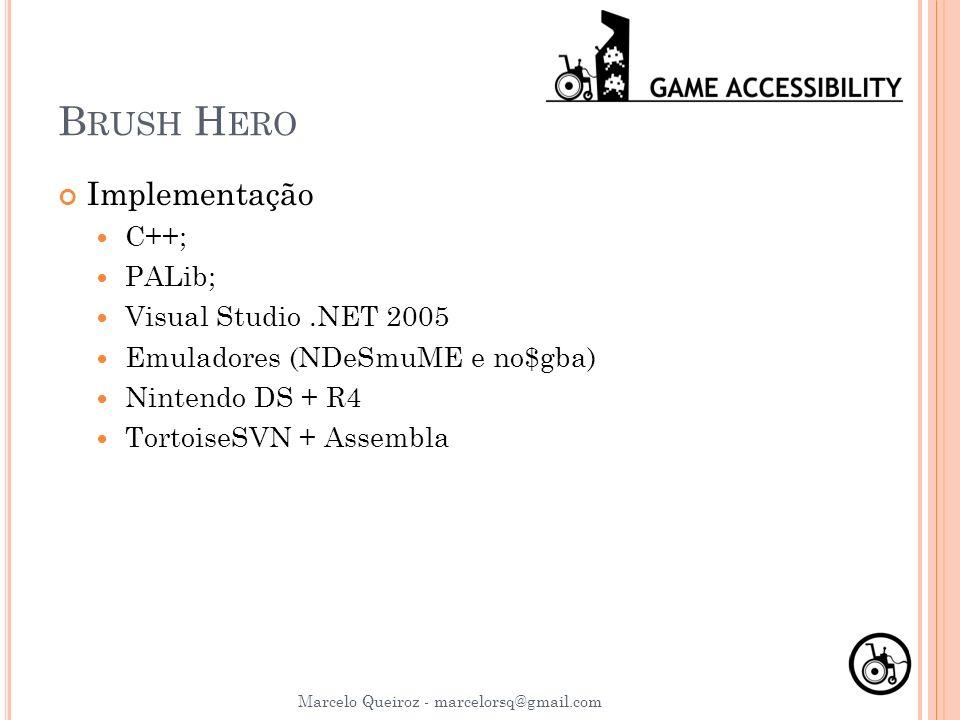 B RUSH H ERO Implementação C++; PALib; Visual Studio.NET 2005 Emuladores (NDeSmuME e no$gba) Nintendo DS + R4 TortoiseSVN + Assembla Marcelo Queiroz -