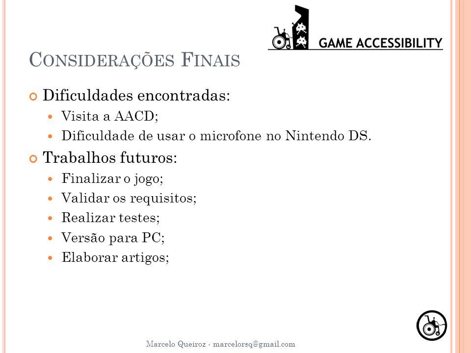 C ONSIDERAÇÕES F INAIS Dificuldades encontradas: Visita a AACD; Dificuldade de usar o microfone no Nintendo DS. Trabalhos futuros: Finalizar o jogo; V