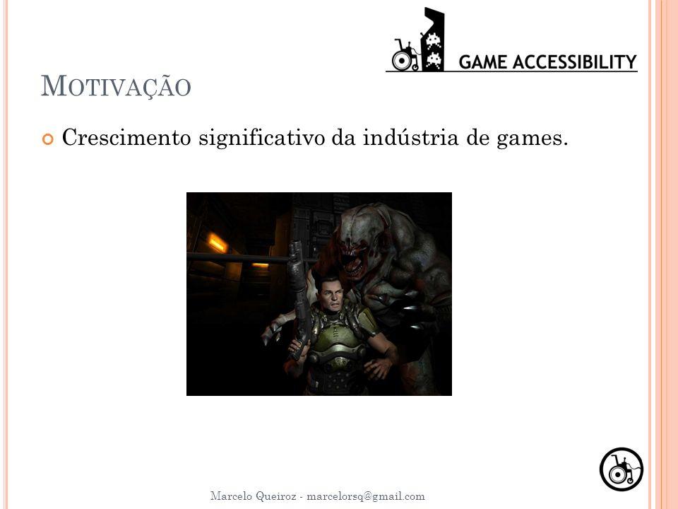 M OTIVAÇÃO Crescimento significativo da indústria de games. Marcelo Queiroz - marcelorsq@gmail.com