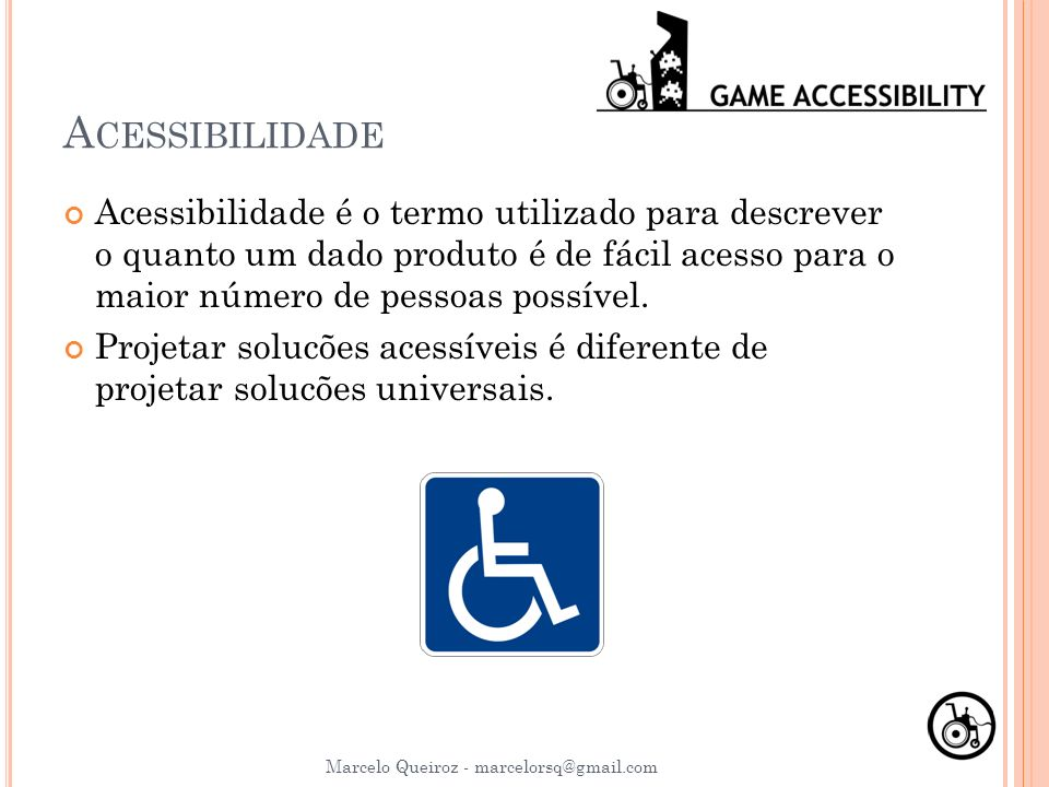 A CESSIBILIDADE Acessibilidade é o termo utilizado para descrever o quanto um dado produto é de fácil acesso para o maior número de pessoas possível.