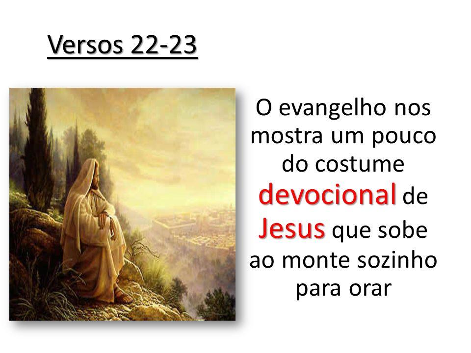 Versos 22-23 devocional Jesus O evangelho nos mostra um pouco do costume devocional de Jesus que sobe ao monte sozinho para orar