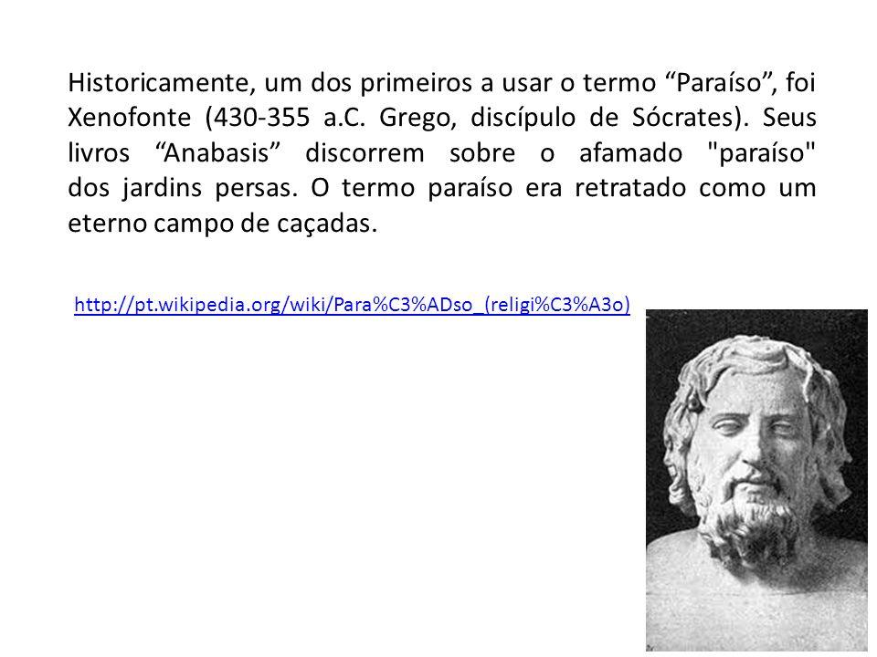 Historicamente, um dos primeiros a usar o termo Paraíso, foi Xenofonte (430-355 a.C. Grego, discípulo de Sócrates). Seus livros Anabasis discorrem sob