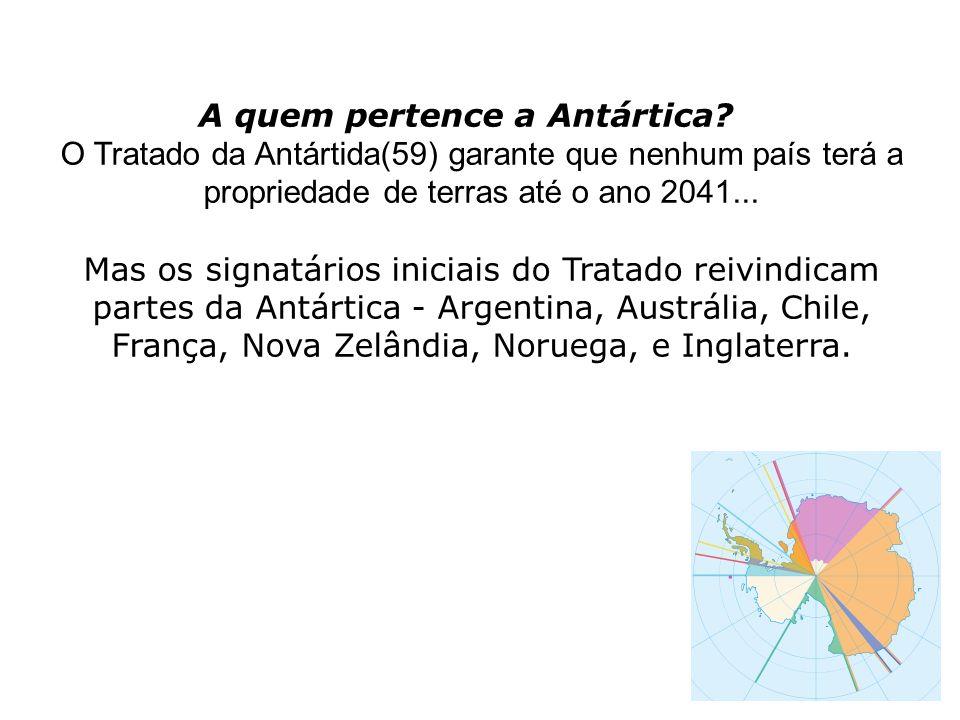A quem pertence a Antártica? O Tratado da Antártida(59) garante que nenhum país terá a propriedade de terras até o ano 2041... Mas os signatários inic
