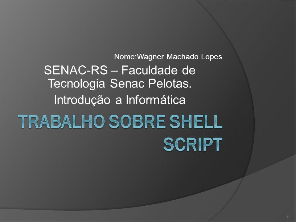 Nome:Wagner Machado Lopes SENAC-RS – Faculdade de Tecnologia Senac Pelotas. Introdução a Informática 1