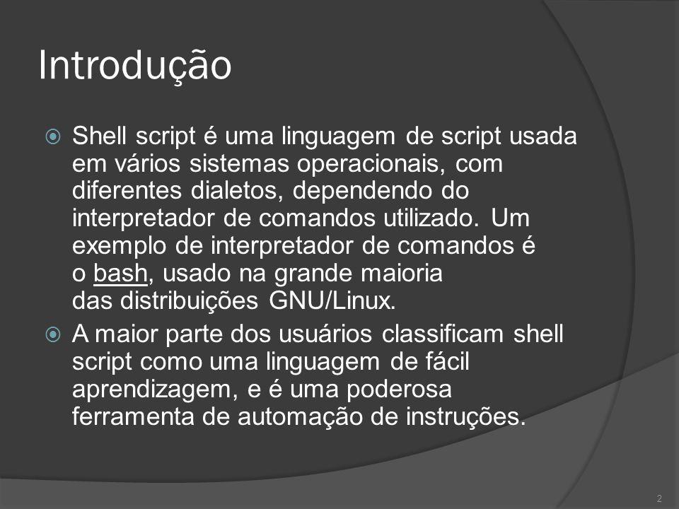 Introdução Shell script é uma linguagem de script usada em vários sistemas operacionais, com diferentes dialetos, dependendo do interpretador de coman