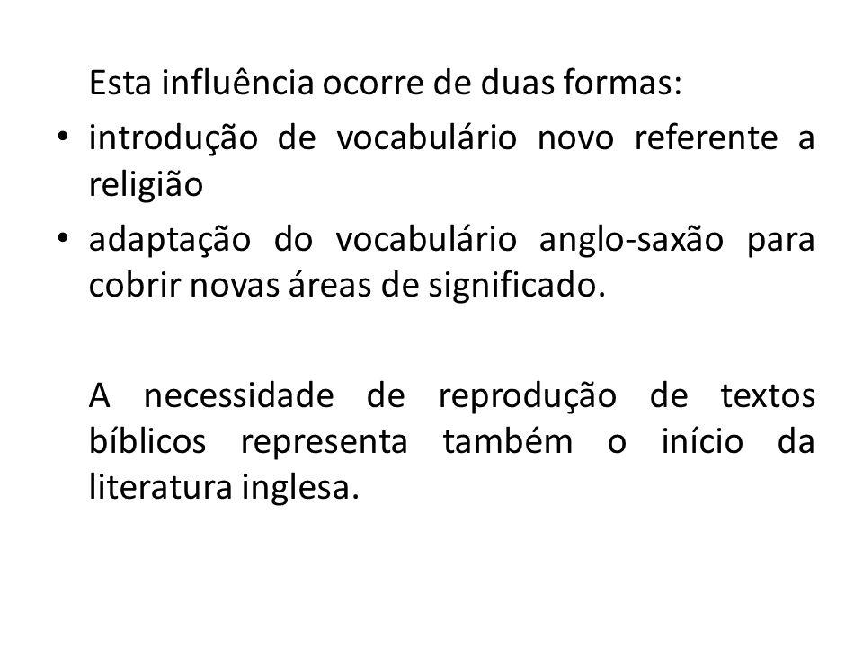 Esta influência ocorre de duas formas: introdução de vocabulário novo referente a religião adaptação do vocabulário anglo-saxão para cobrir novas áreas de significado.