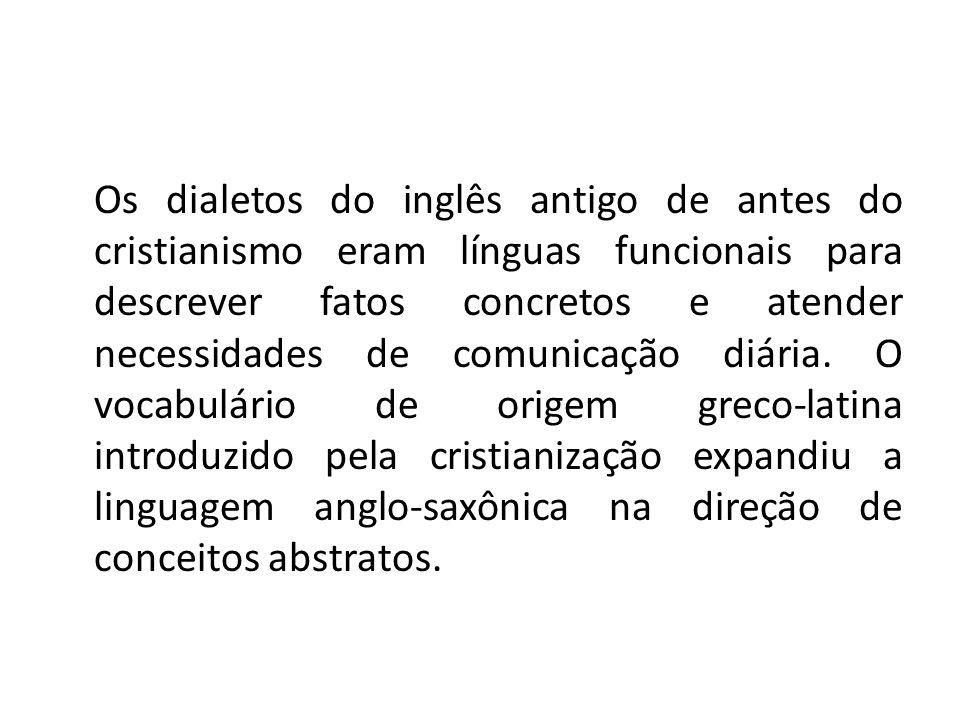 Os dialetos do inglês antigo de antes do cristianismo eram línguas funcionais para descrever fatos concretos e atender necessidades de comunicação diária.