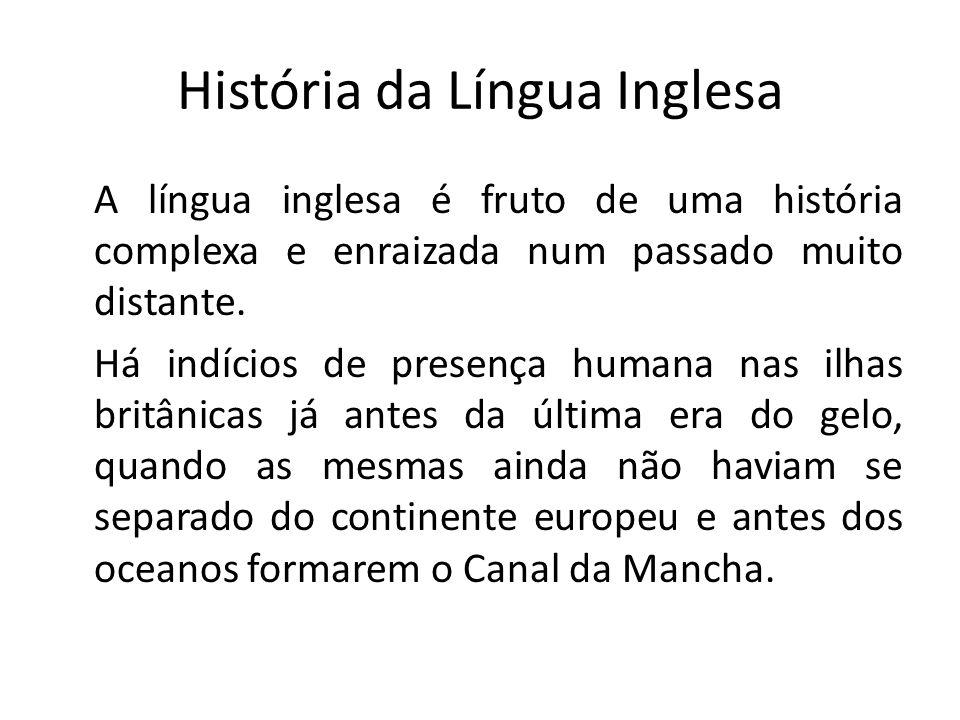 História da Língua Inglesa A língua inglesa é fruto de uma história complexa e enraizada num passado muito distante.