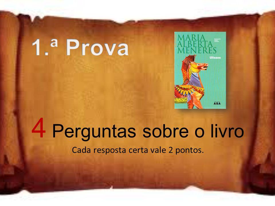 4 Perguntas sobre o livro Cada resposta certa vale 2 pontos.