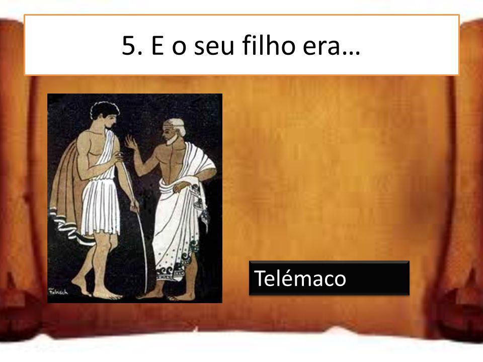5. E o seu filho era… Telémaco Mercúrio Euclides Telémaco