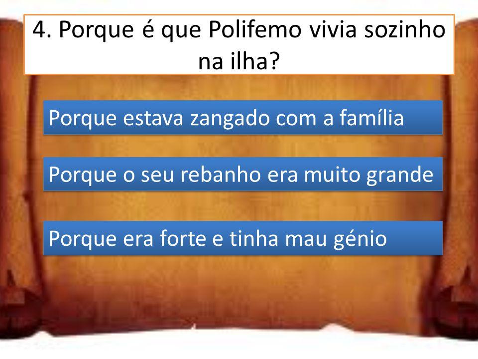 4.Porque é que Polifemo vivia sozinho na ilha.