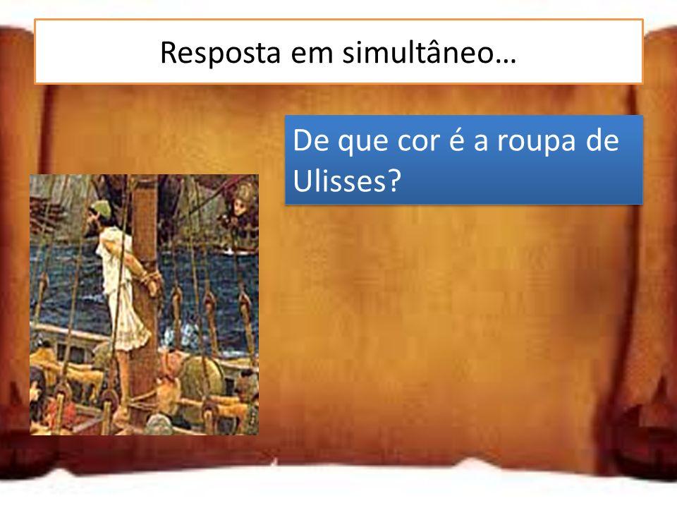 Resposta em simultâneo… De que cor é a roupa de Ulisses?