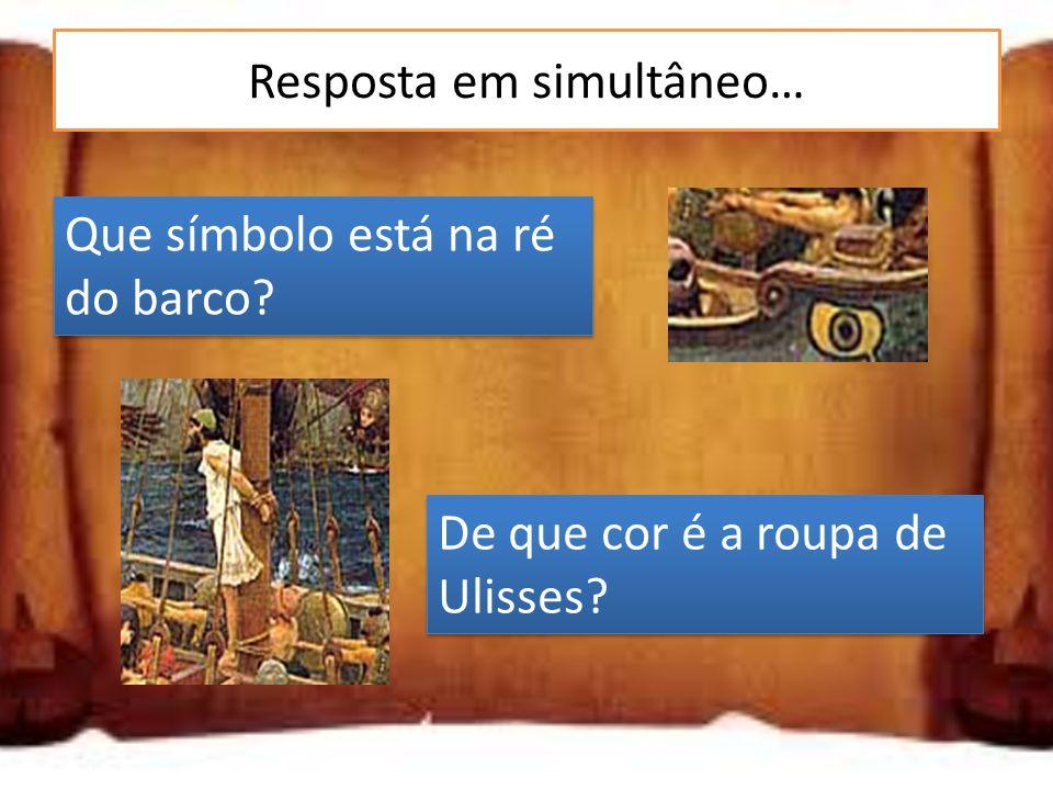 Resposta em simultâneo… De que cor é a roupa de Ulisses? Que símbolo está na ré do barco?