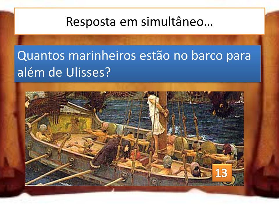 Resposta em simultâneo… Quantos marinheiros estão no barco para além de Ulisses?