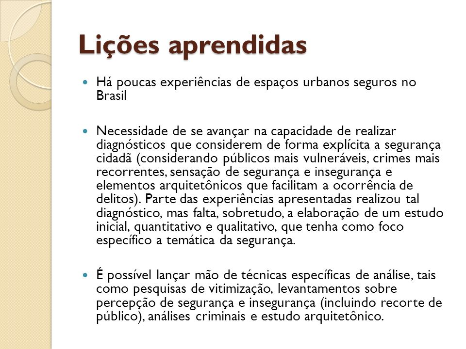 Lições aprendidas Lições aprendidas Há poucas experiências de espaços urbanos seguros no Brasil Necessidade de se avançar na capacidade de realizar di