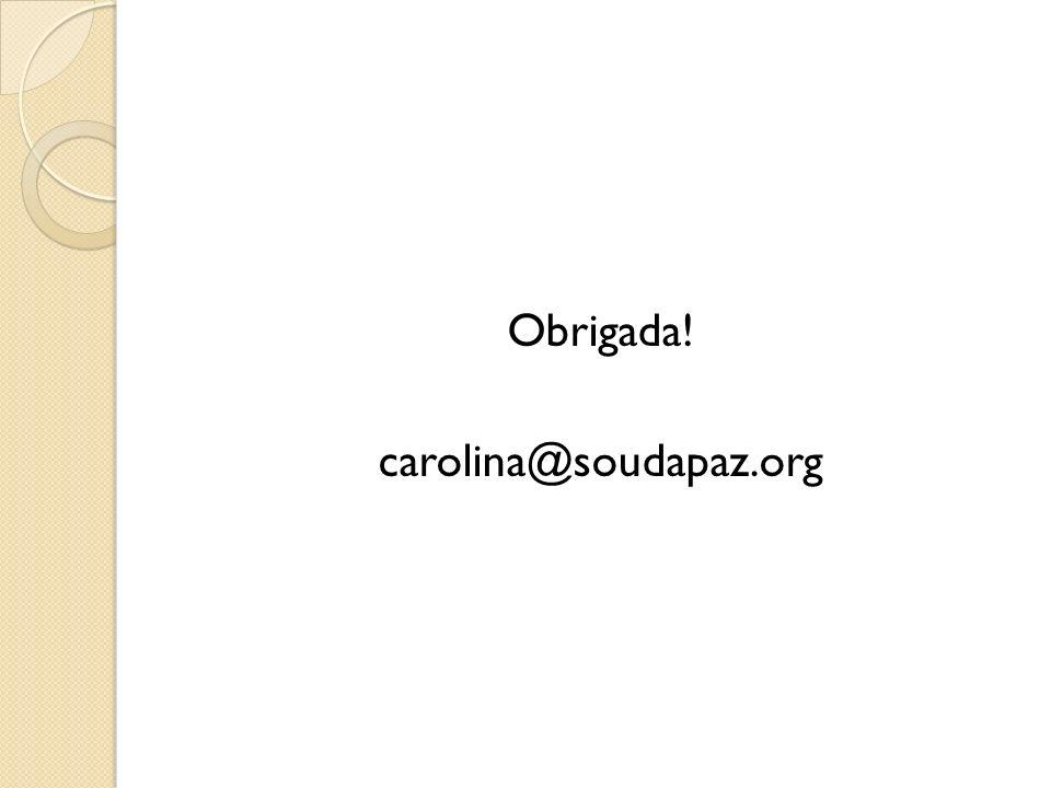 Obrigada! carolina@soudapaz.org