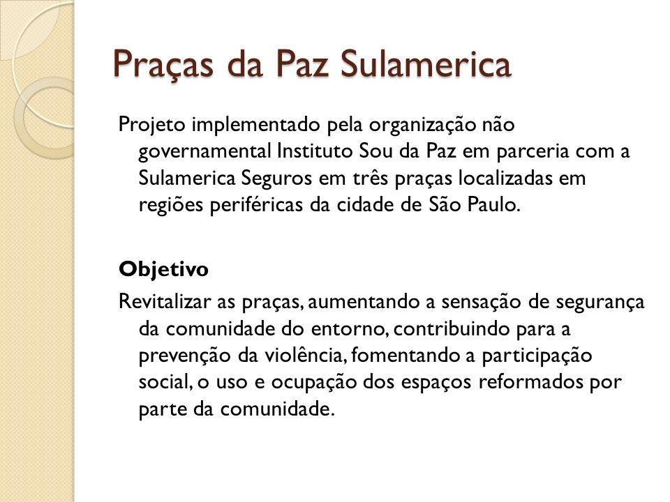 Praças da Paz Sulamerica Projeto implementado pela organização não governamental Instituto Sou da Paz em parceria com a Sulamerica Seguros em três pra