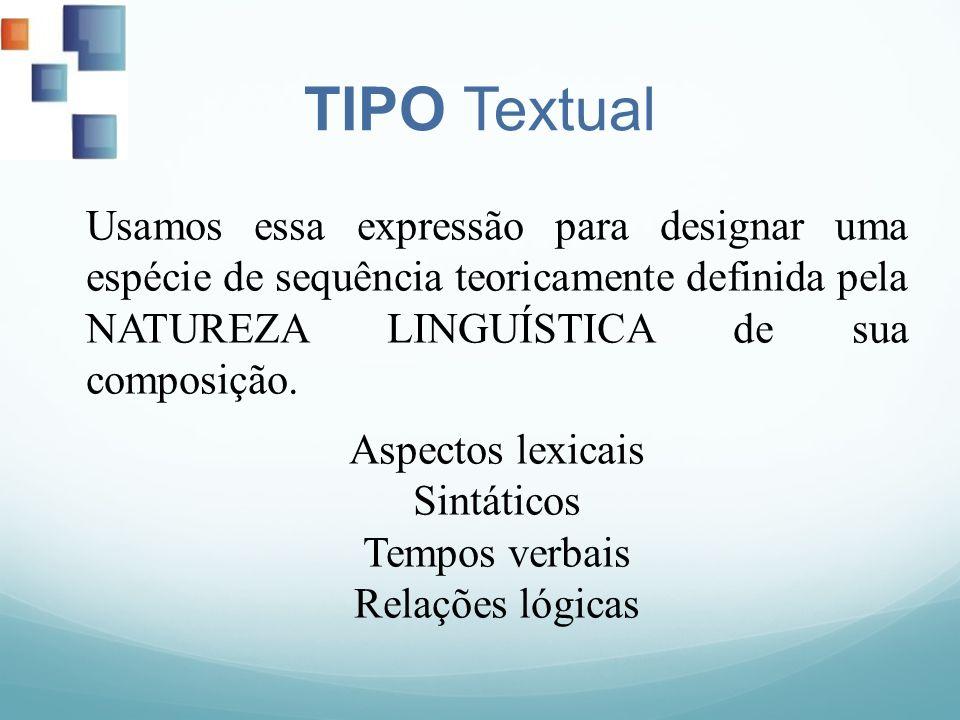 TIPO Textual Usamos essa expressão para designar uma espécie de sequência teoricamente definida pela NATUREZA LINGUÍSTICA de sua composição. Aspectos