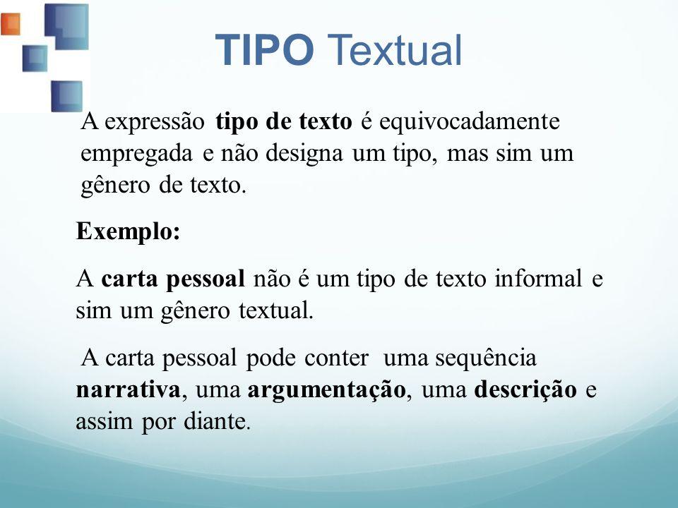 TIPO Textual A expressão tipo de texto é equivocadamente empregada e não designa um tipo, mas sim um gênero de texto. Exemplo: A carta pessoal não é u