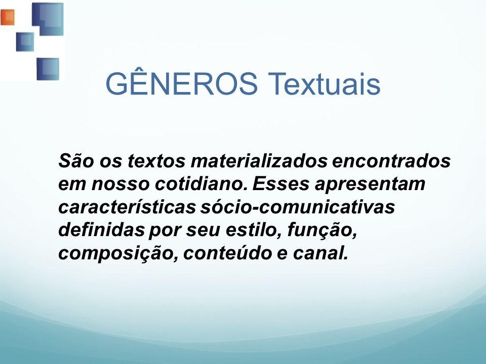 GÊNEROS Textuais São os textos materializados encontrados em nosso cotidiano. Esses apresentam características sócio-comunicativas definidas por seu e