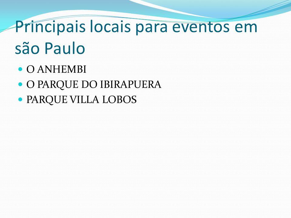 Principais locais para eventos em são Paulo O ANHEMBI O PARQUE DO IBIRAPUERA PARQUE VILLA LOBOS
