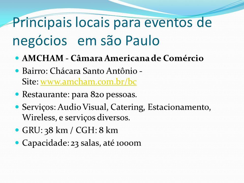 Principais locais para eventos de negócios em são Paulo AMCHAM - Câmara Americana de Comércio Bairro: Chácara Santo Antônio - Site: www.amcham.com.br/bcwww.amcham.com.br/bc Restaurante: para 820 pessoas.