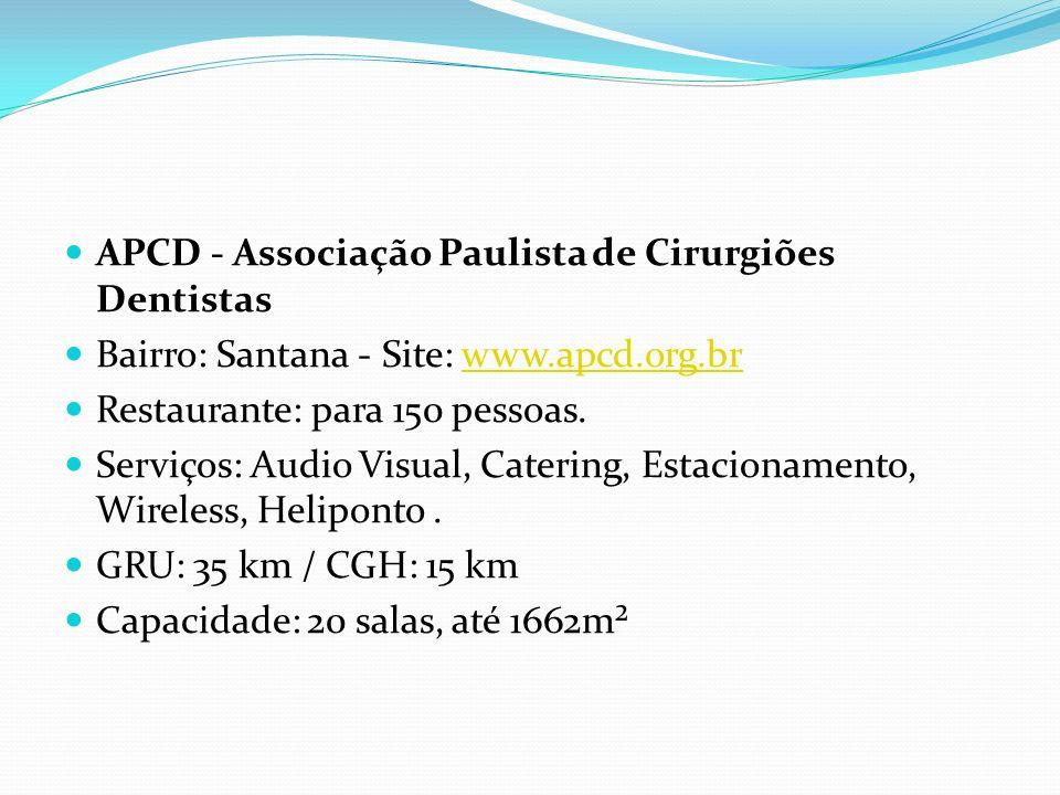 APCD - Associação Paulista de Cirurgiões Dentistas Bairro: Santana - Site: www.apcd.org.brwww.apcd.org.br Restaurante: para 150 pessoas.