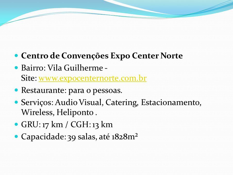 Centro de Convenções Expo Center Norte Bairro: Vila Guilherme - Site: www.expocenternorte.com.brwww.expocenternorte.com.br Restaurante: para 0 pessoas.