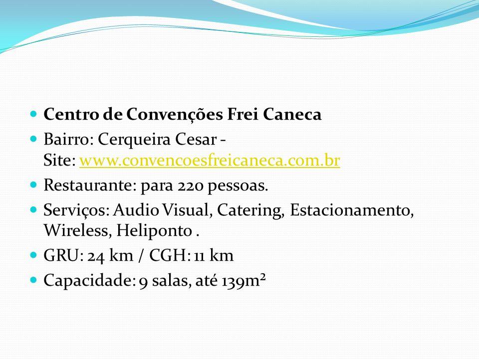 Centro de Convenções Frei Caneca Bairro: Cerqueira Cesar - Site: www.convencoesfreicaneca.com.brwww.convencoesfreicaneca.com.br Restaurante: para 220 pessoas.